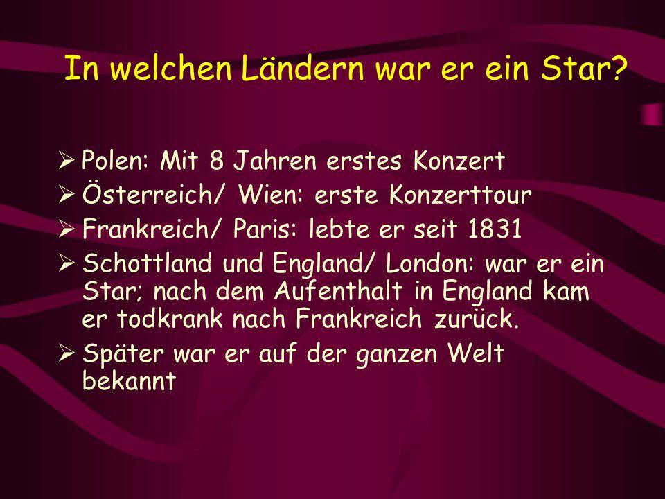 In welchen Ländern war er ein Star?  Polen: Mit 8 Jahren erstes Konzert  Österreich/ Wien: erste Konzerttour  Frankreich/ Paris: lebte er seit 1831