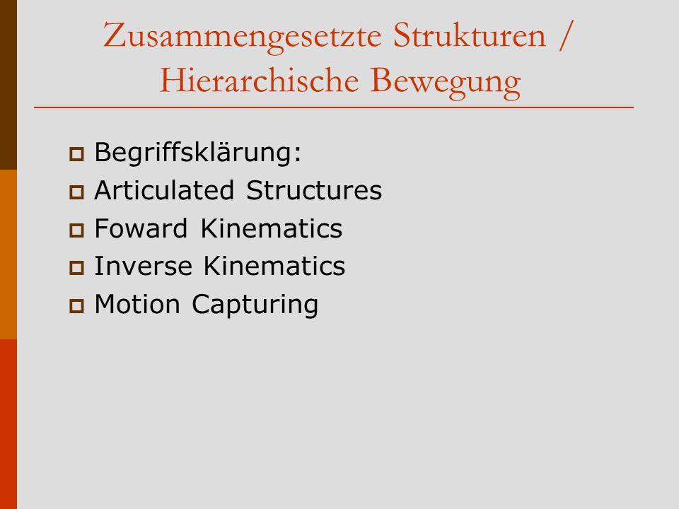 Zusammengesetzte Strukturen / Hierarchische Bewegung  Begriffsklärung:  Articulated Structures  Foward Kinematics  Inverse Kinematics  Motion Capturing