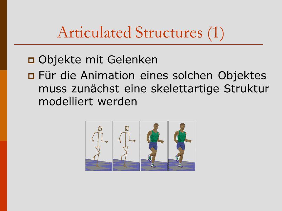 Articulated Structures (1)  Objekte mit Gelenken  Für die Animation eines solchen Objektes muss zunächst eine skelettartige Struktur modelliert werden