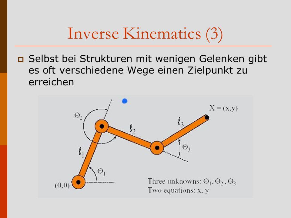 Inverse Kinematics (3)  Selbst bei Strukturen mit wenigen Gelenken gibt es oft verschiedene Wege einen Zielpunkt zu erreichen
