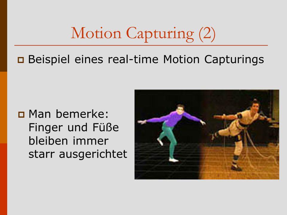 Motion Capturing (2)  Beispiel eines real-time Motion Capturings  Man bemerke: Finger und Füße bleiben immer starr ausgerichtet