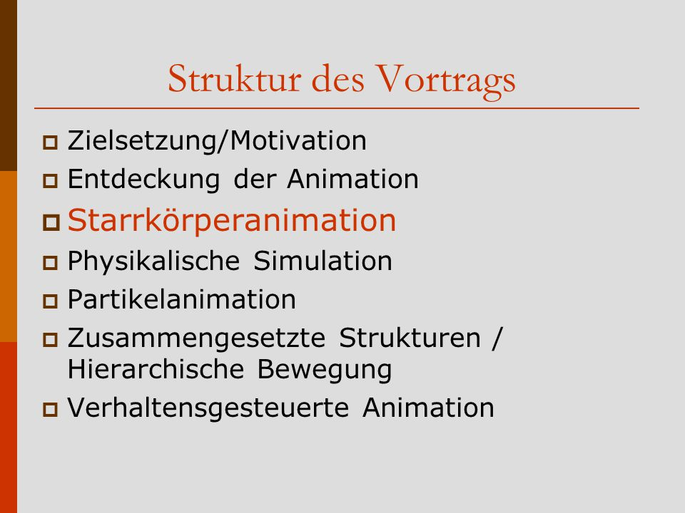Starrkörperanimation  Im Englischen: Rigid Body Animation  Begriffsklärung Interpolation/Keyframing  Explizites Skripten  Umfasst Translation  und Rotation  Grundlegendste Art der Animation