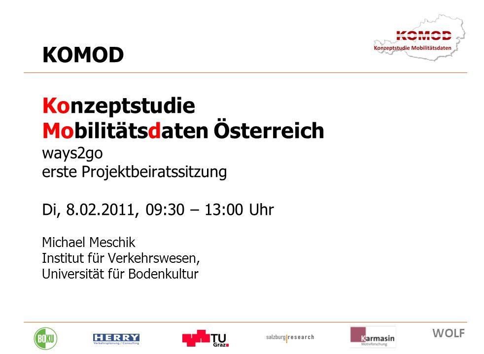 8. 02. 2011 1 KOMOD Konzeptstudie Mobilitätsdaten Österreich ways2go erste Projektbeiratssitzung Di, 8.02.2011, 09:30 – 13:00 Uhr Michael Meschik Inst