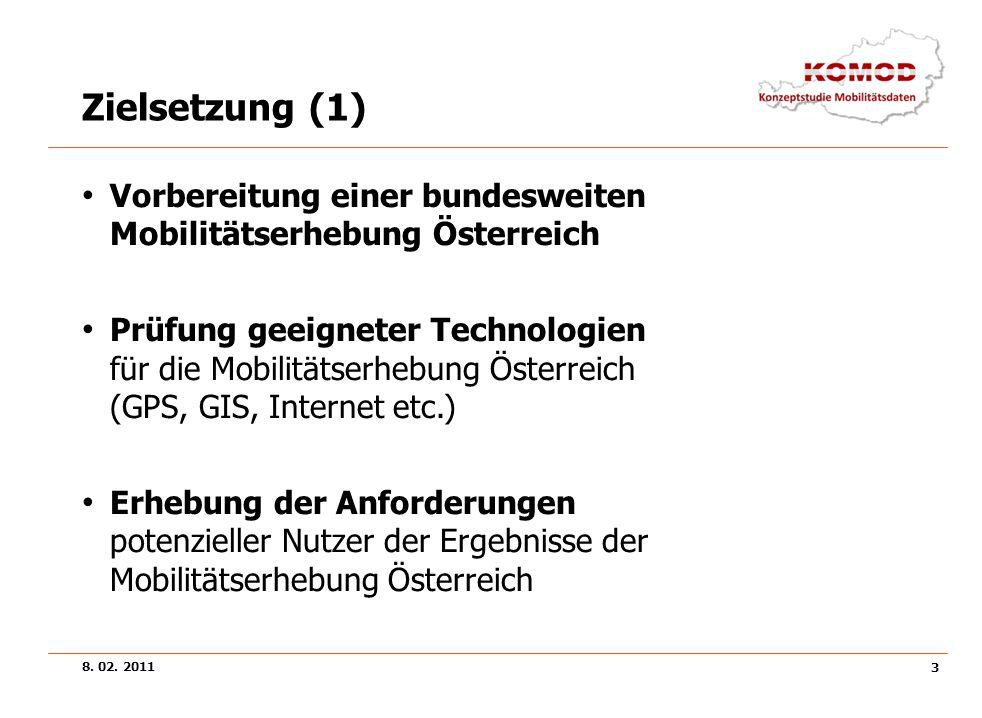 8. 02. 2011 3 Zielsetzung (1) Vorbereitung einer bundesweiten Mobilitätserhebung Österreich Prüfung geeigneter Technologien für die Mobilitätserhebung