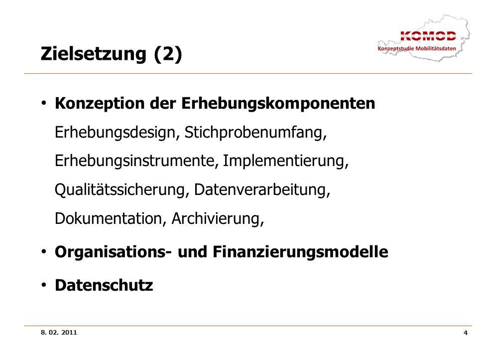 8. 02. 2011 4 Zielsetzung (2) Konzeption der Erhebungskomponenten Erhebungsdesign, Stichprobenumfang, Erhebungsinstrumente, Implementierung, Qualitäts