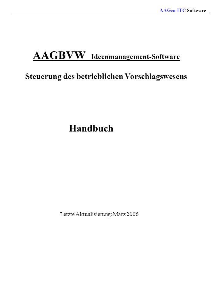 AAGBVW Ideenmanagement-Software Steuerung des betrieblichen Vorschlagswesens Handbuch Letzte Aktualisierung: März 2006 AAGen-ITC Software