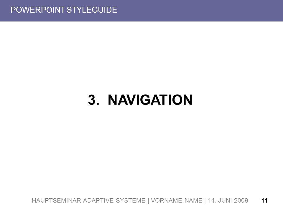 HAUPTSEMINAR ADAPTIVE SYSTEME | VORNAME NAME | 14. JUNI 200911 POWERPOINT STYLEGUIDE 3. NAVIGATION