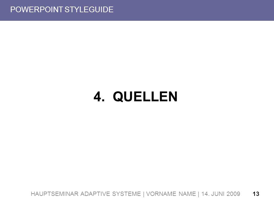HAUPTSEMINAR ADAPTIVE SYSTEME | VORNAME NAME | 14. JUNI 200913 POWERPOINT STYLEGUIDE 4. QUELLEN