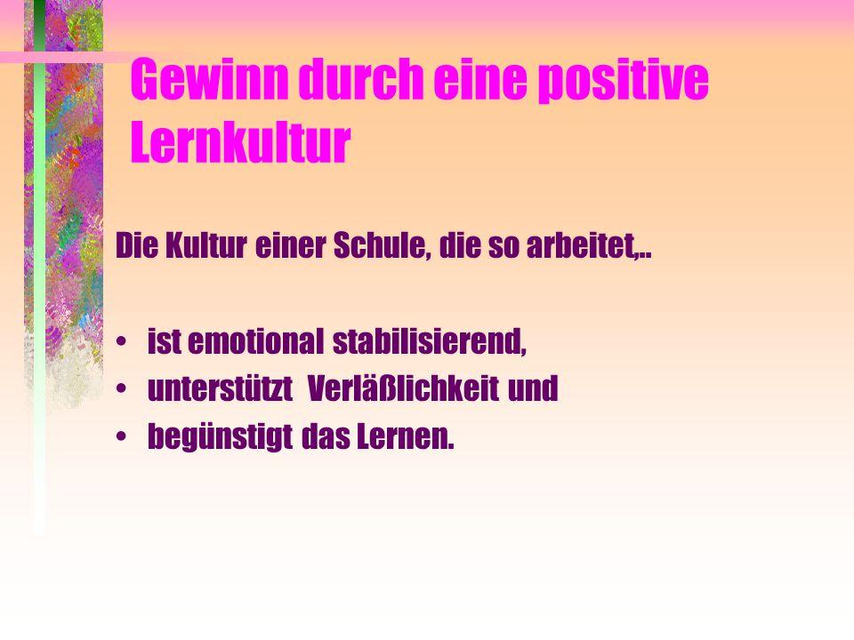 Gewinn durch eine positive Lernkultur Die Kultur einer Schule, die so arbeitet,..