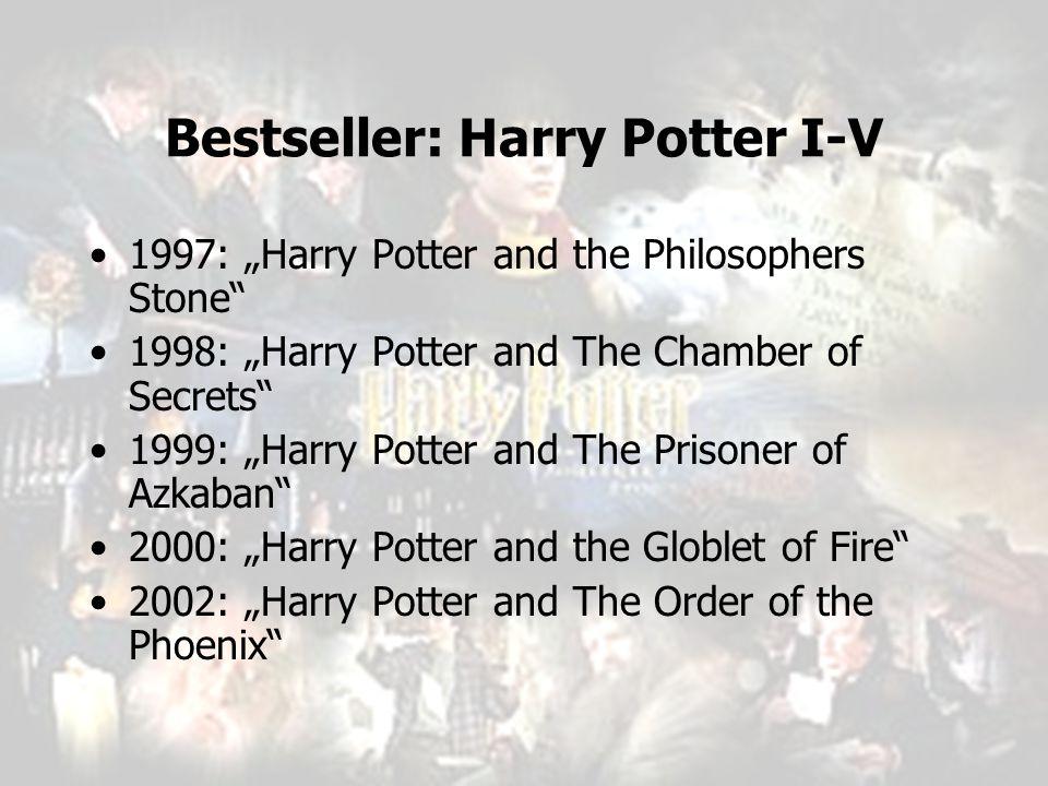 """Bestseller: Harry Potter I-V 1997: """"Harry Potter and the Philosophers Stone"""" 1998: """"Harry Potter and The Chamber of Secrets"""" 1999: """"Harry Potter and T"""