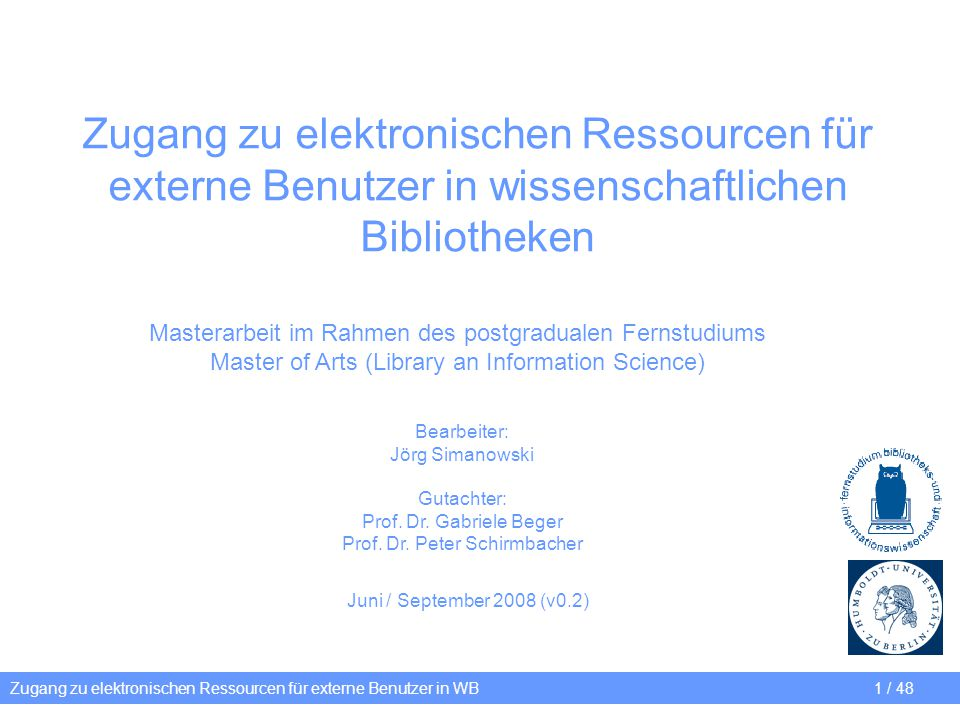 Zugang zu elektronischen Ressourcen für externe Benutzer in WB 2 / 48 I.Einleitung II.Rechtliche Rahmenbedingungen III.Projekt an der UB Rostock IV.Alternativen und weitere Entwicklung