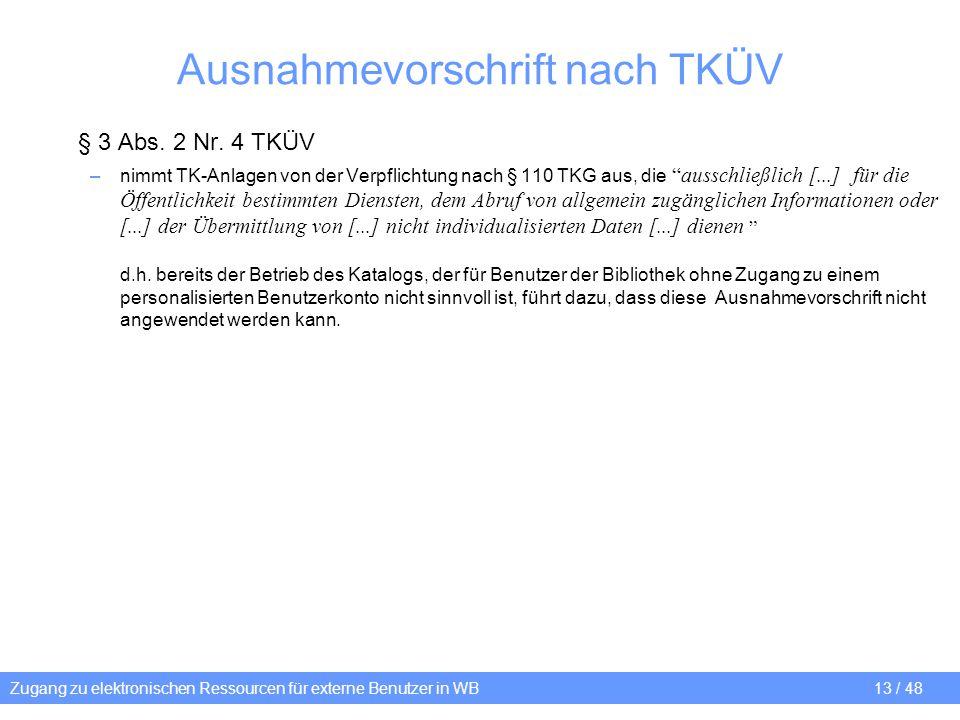 Zugang zu elektronischen Ressourcen für externe Benutzer in WB 13 / 48 Ausnahmevorschrift nach TKÜV § 3 Abs. 2 Nr. 4 TKÜV –nimmt TK-Anlagen von der Ve
