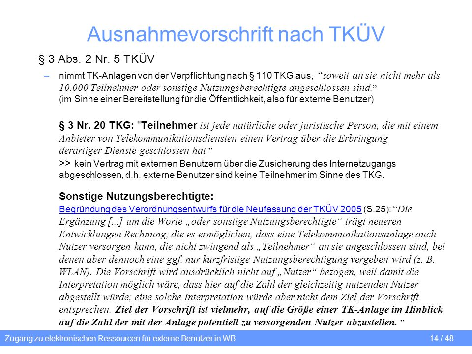 Zugang zu elektronischen Ressourcen für externe Benutzer in WB 14 / 48 Ausnahmevorschrift nach TKÜV § 3 Abs. 2 Nr. 5 TKÜV –nimmt TK-Anlagen von der Ve