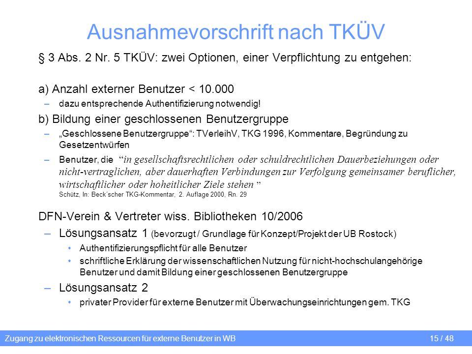 Zugang zu elektronischen Ressourcen für externe Benutzer in WB 15 / 48 Ausnahmevorschrift nach TKÜV § 3 Abs. 2 Nr. 5 TKÜV: zwei Optionen, einer Verpfl