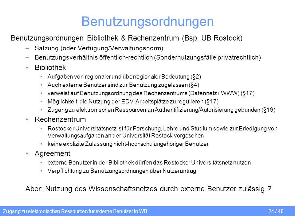 Zugang zu elektronischen Ressourcen für externe Benutzer in WB 24 / 48 Benutzungsordnungen Benutzungsordnungen Bibliothek & Rechenzentrum (Bsp. UB Ros