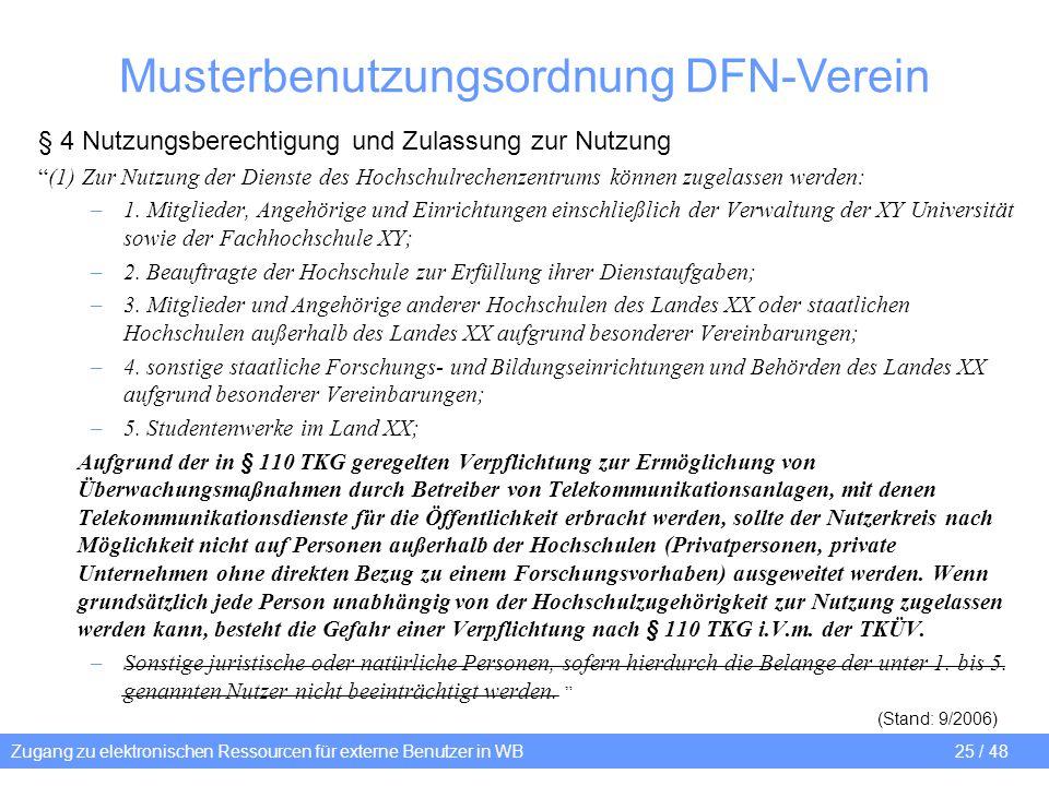 Zugang zu elektronischen Ressourcen für externe Benutzer in WB 25 / 48 Musterbenutzungsordnung DFN-Verein § 4 Nutzungsberechtigung und Zulassung zur N
