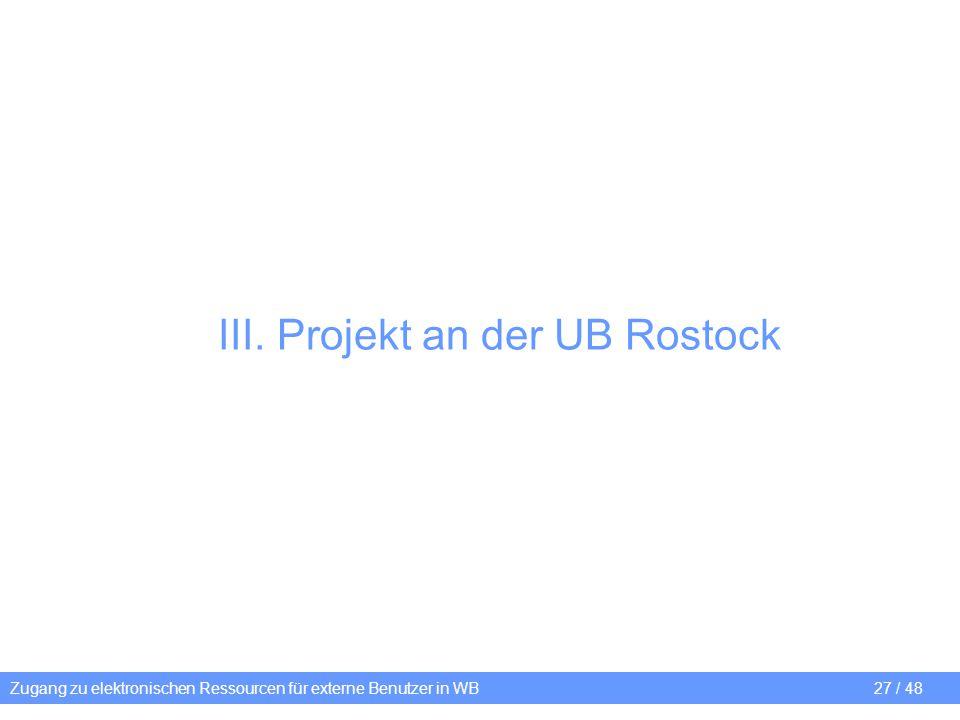 III. Projekt an der UB Rostock Zugang zu elektronischen Ressourcen für externe Benutzer in WB27 / 48