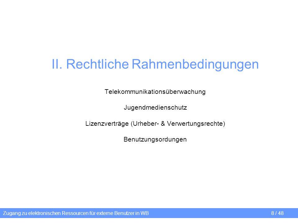 II. Rechtliche Rahmenbedingungen Telekommunikationsüberwachung Jugendmedienschutz Lizenzverträge (Urheber- & Verwertungsrechte) Benutzungsordungen Zug