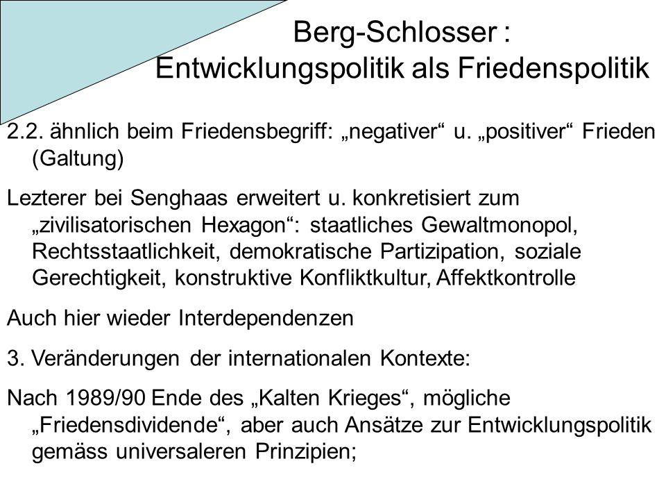 """Berg-Schlosser : Entwicklungspolitik als Friedenspolitik 2.2. ähnlich beim Friedensbegriff: """"negativer"""" u. """"positiver"""" Frieden (Galtung) Lezterer bei"""