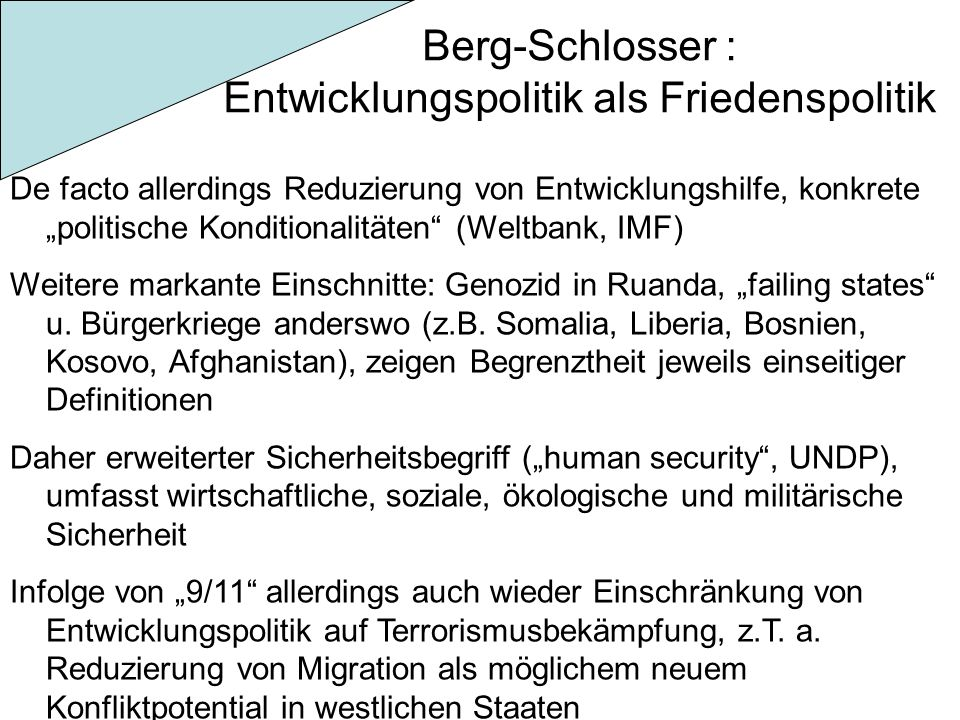 """Berg-Schlosser : Entwicklungspolitik als Friedenspolitik De facto allerdings Reduzierung von Entwicklungshilfe, konkrete """"politische Konditionalitäten"""