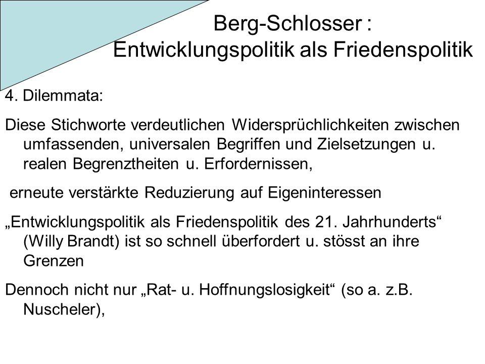 Berg-Schlosser : Entwicklungspolitik als Friedenspolitik 4. Dilemmata: Diese Stichworte verdeutlichen Widersprüchlichkeiten zwischen umfassenden, univ