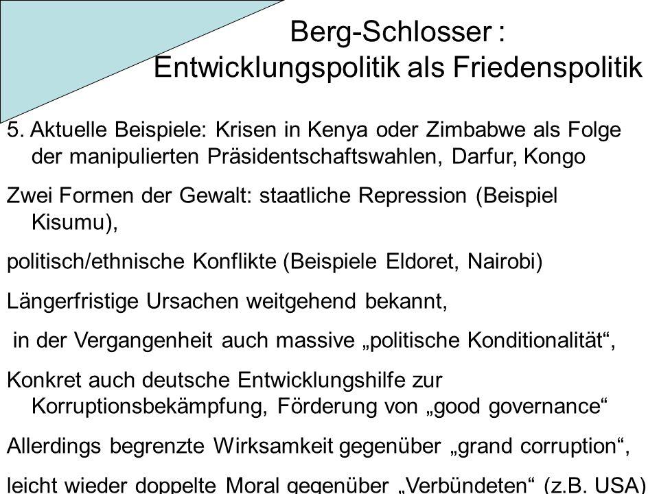Berg-Schlosser : Entwicklungspolitik als Friedenspolitik 5. Aktuelle Beispiele: Krisen in Kenya oder Zimbabwe als Folge der manipulierten Präsidentsch