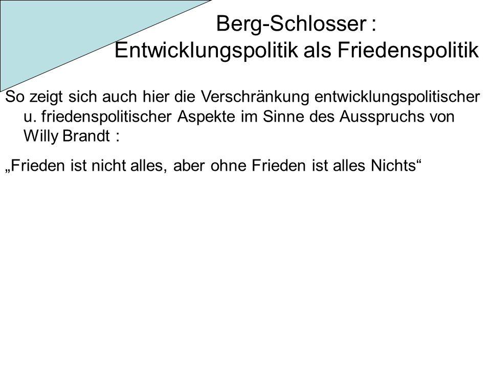 Berg-Schlosser : Entwicklungspolitik als Friedenspolitik So zeigt sich auch hier die Verschränkung entwicklungspolitischer u. friedenspolitischer Aspe