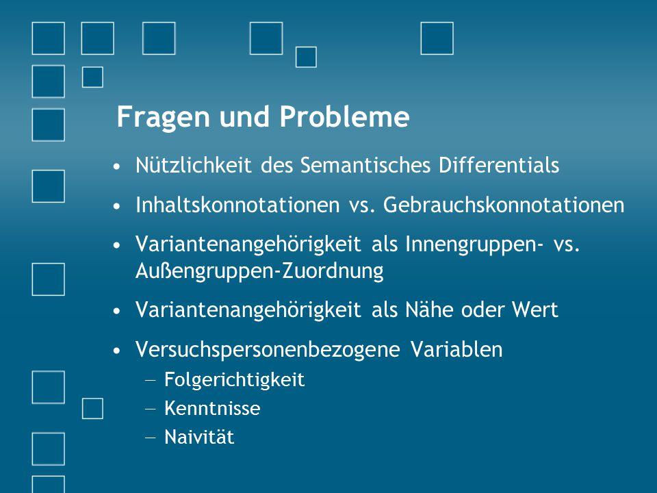 Fragen und Probleme Nützlichkeit des Semantisches Differentials Inhaltskonnotationen vs.
