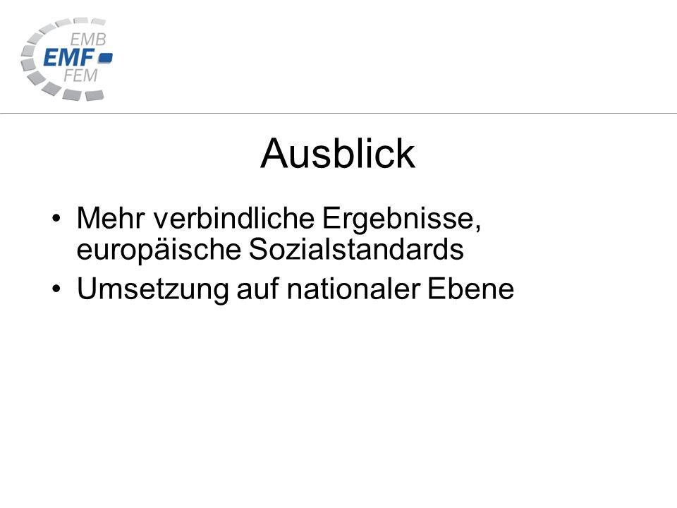 Ausblick Mehr verbindliche Ergebnisse, europäische Sozialstandards Umsetzung auf nationaler Ebene
