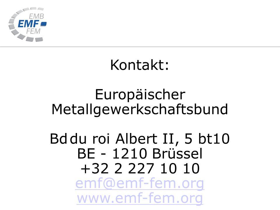 Kontakt: Europäischer Metallgewerkschaftsbund Bd du roi Albert II, 5 bt10 BE - 1210 Brüssel +32 2 227 10 10 emf@emf-fem.org www.emf-fem.org