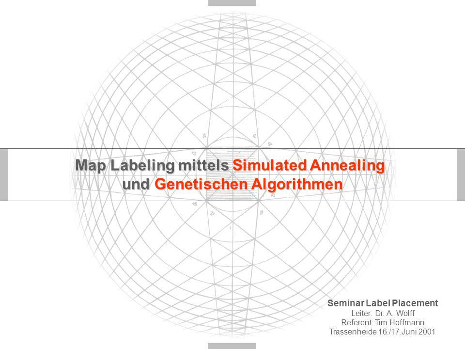 Map Labeling mittels Simulated Annealing und Genetischen Algorithmen Seminar Label Placement Leiter: Dr.