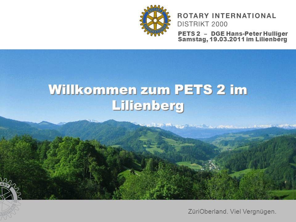 ZüriOberland. Viel Vergnügen. Willkommen zum PETS 2 im Lilienberg PETS 2 – DGE Hans-Peter Hulliger Samstag, 19.03.2011 im Lilienberg