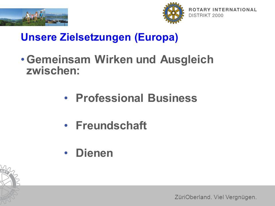 ZüriOberland. Viel Vergnügen. Unsere Zielsetzungen (Europa) Gemeinsam Wirken und Ausgleich zwischen: Professional Business Freundschaft Dienen