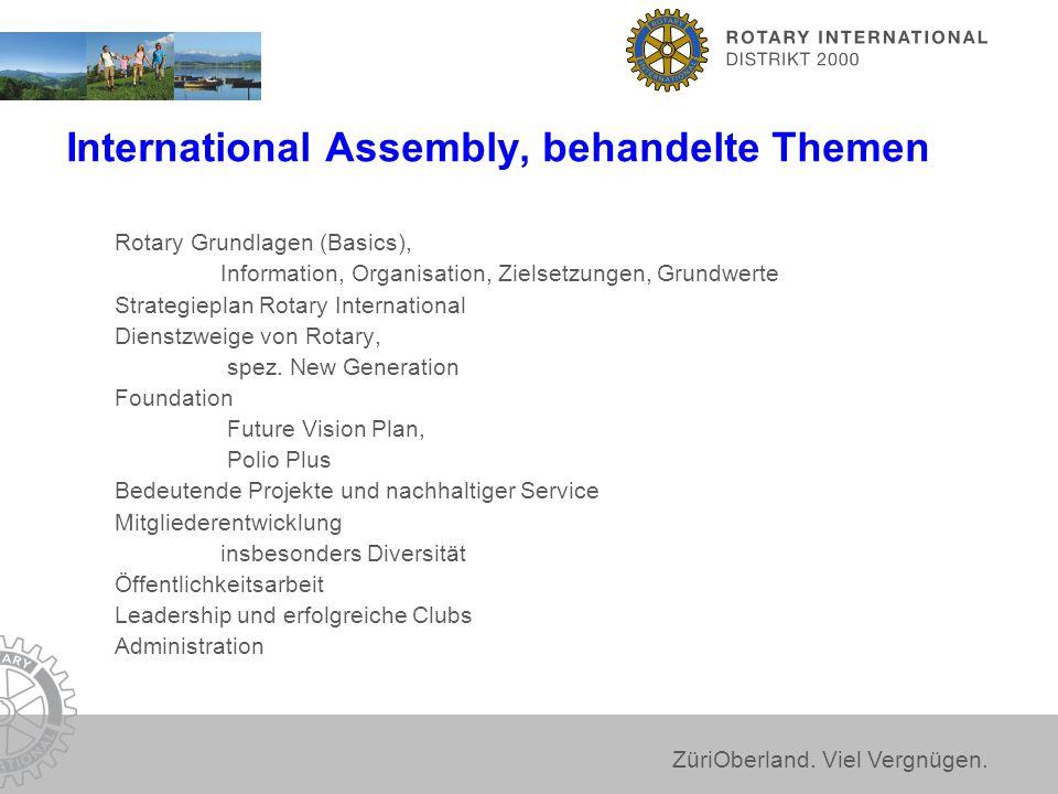 ZüriOberland. Viel Vergnügen. International Assembly, behandelte Themen Rotary Grundlagen (Basics), Information, Organisation, Zielsetzungen, Grundwer