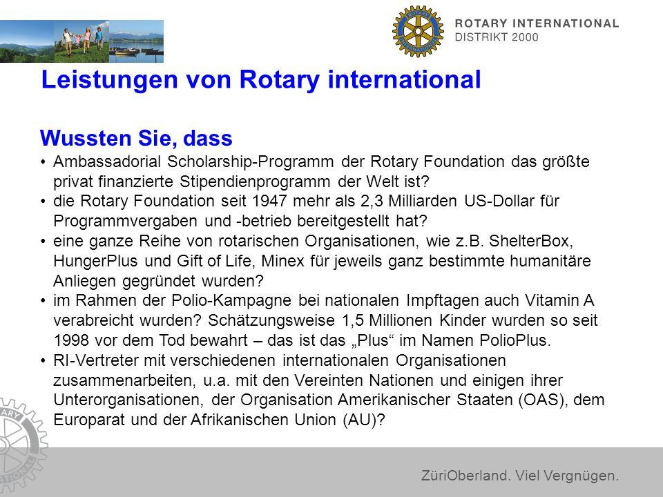 ZüriOberland. Viel Vergnügen. Leistungen von Rotary international Wussten Sie, dass Ambassadorial Scholarship-Programm der Rotary Foundation das größt