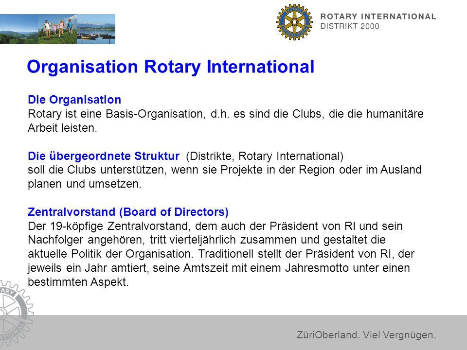 ZüriOberland. Viel Vergnügen. Organisation Rotary International Die Organisation Rotary ist eine Basis-Organisation, d.h. es sind die Clubs, die die h