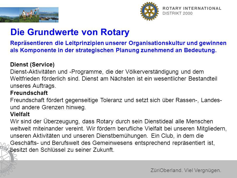 ZüriOberland. Viel Vergnügen. Die Grundwerte von Rotary Repräsentieren die Leitprinzipien unserer Organisationskultur und gewinnen als Komponente in d