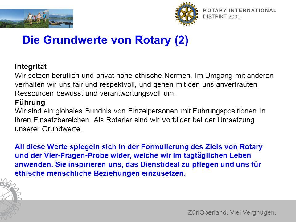 ZüriOberland. Viel Vergnügen. Die Grundwerte von Rotary (2) Integrität Wir setzen beruflich und privat hohe ethische Normen. Im Umgang mit anderen ver