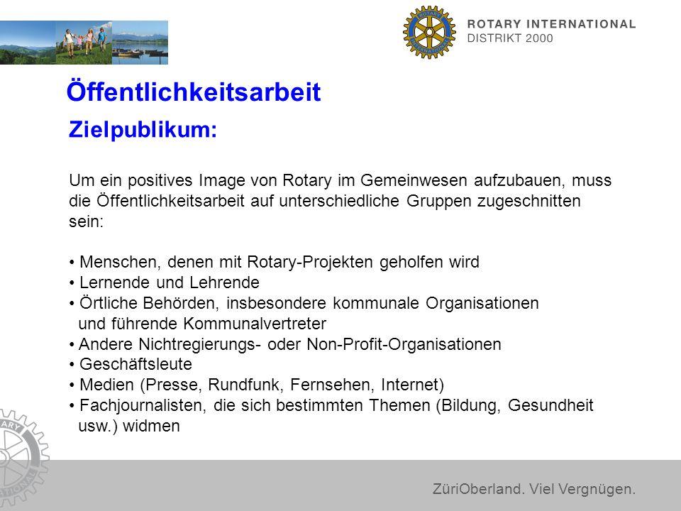ZüriOberland. Viel Vergnügen. Öffentlichkeitsarbeit Zielpublikum: Um ein positives Image von Rotary im Gemeinwesen aufzubauen, muss die Öffentlichkeit