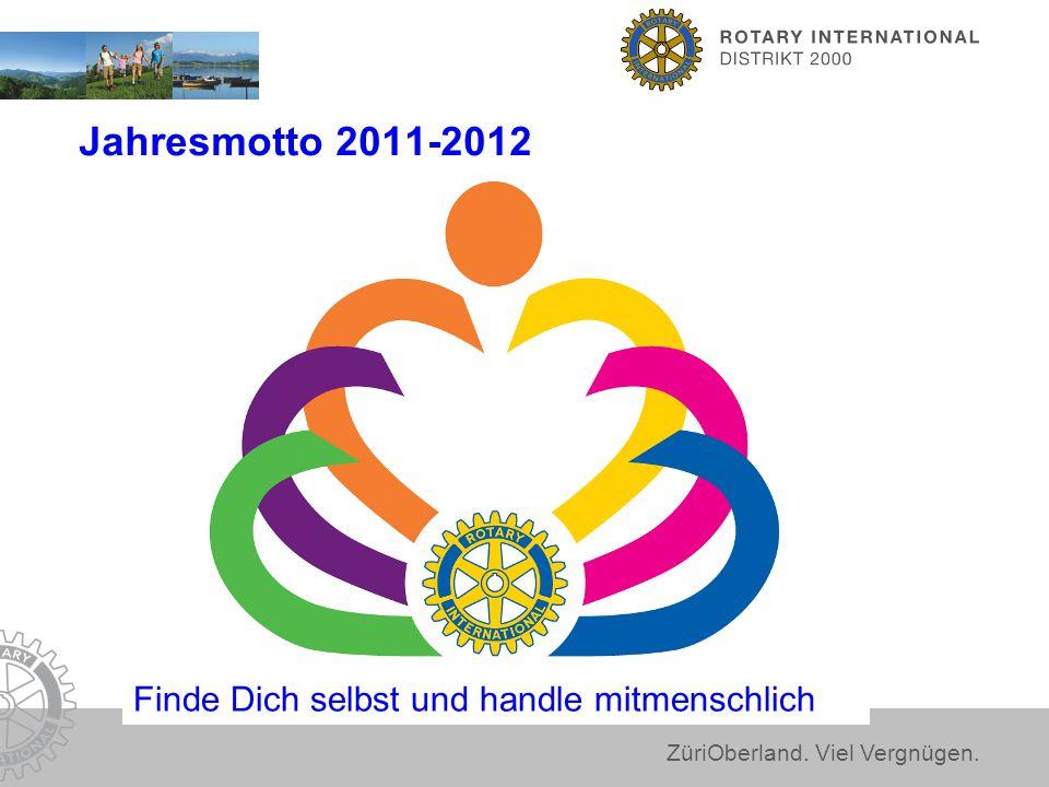ZüriOberland. Viel Vergnügen. Jahresmotto 2011-2012 Finde Dich selbst und handle mitmenschlich