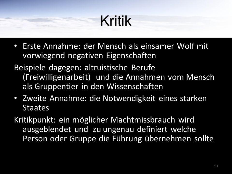 13 Kritik Erste Annahme: der Mensch als einsamer Wolf mit vorwiegend negativen Eigenschaften Beispiele dagegen: altruistische Berufe (Freiwilligenarbe