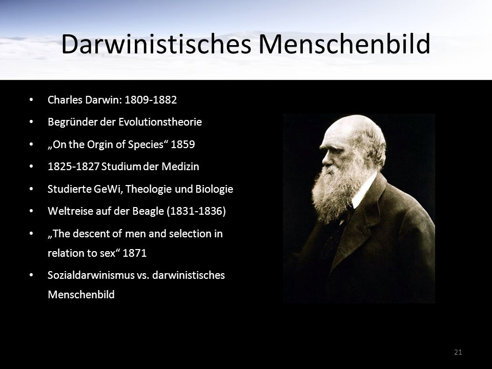 "21 Darwinistisches Menschenbild Charles Darwin: 1809-1882 Begründer der Evolutionstheorie ""On the Orgin of Species"" 1859 1825-1827 Studium der Medizin"