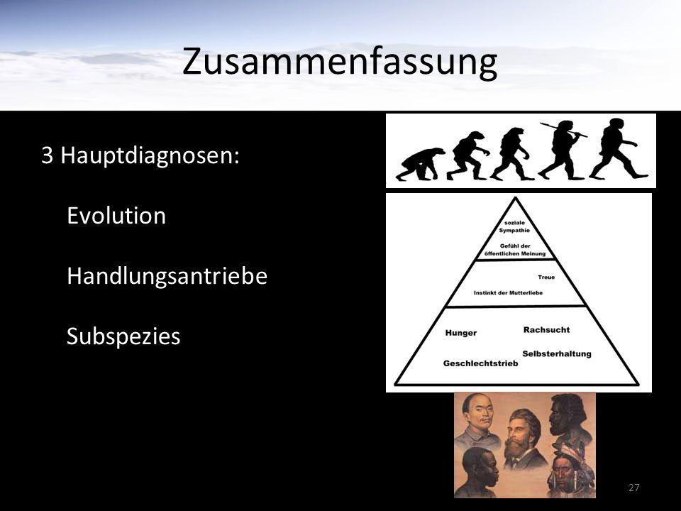 27 Zusammenfassung 3 Hauptdiagnosen: Evolution Handlungsantriebe Subspezies