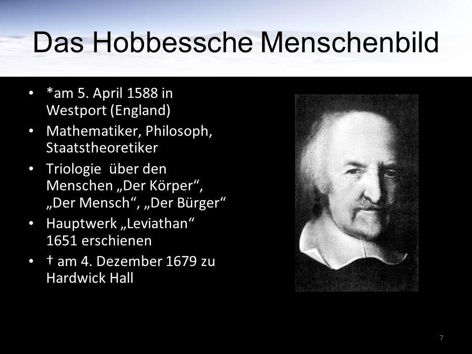 """7 Das Hobbessche Menschenbild *am 5. April 1588 in Westport (England) Mathematiker, Philosoph, Staatstheoretiker Triologie über den Menschen """"Der Körp"""