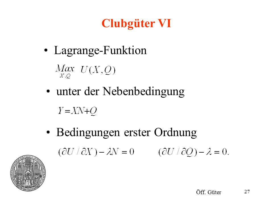 27 Clubgüter VI Lagrange-Funktion Öff. Güter unter der Nebenbedingung Bedingungen erster Ordnung
