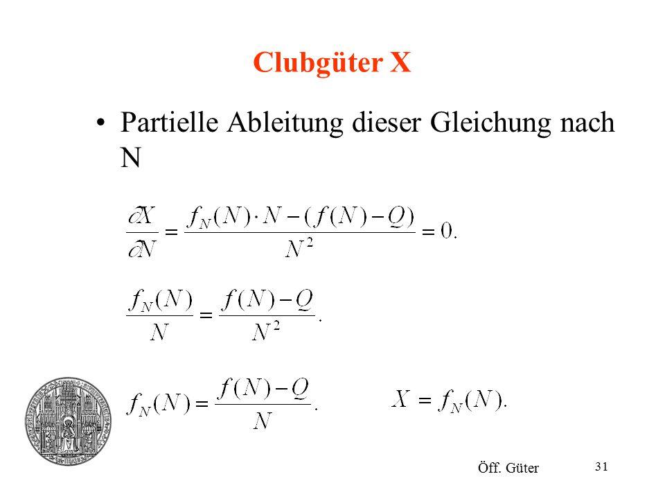 31 Clubgüter X Partielle Ableitung dieser Gleichung nach N Öff. Güter