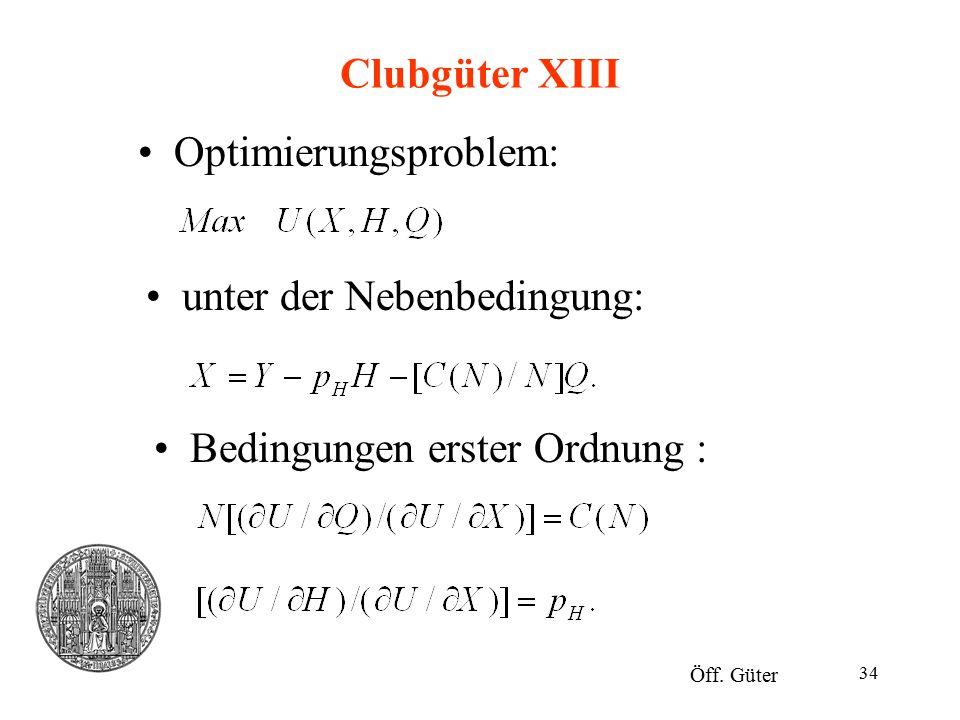 34 Clubgüter XIII Optimierungsproblem: Öff. Güter unter der Nebenbedingung: Bedingungen erster Ordnung :