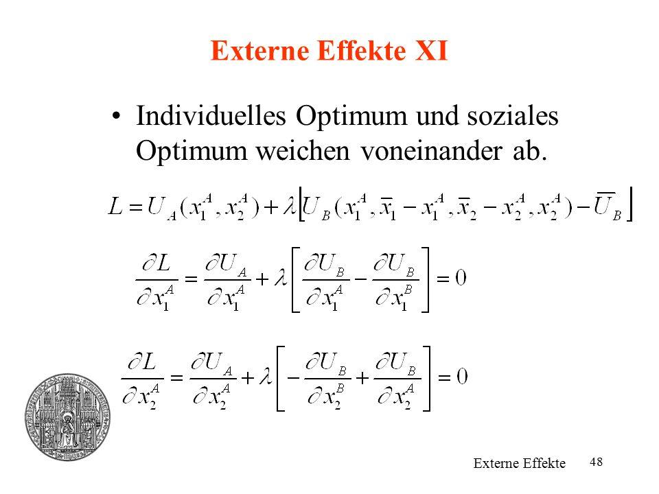 48 Externe Effekte XI Individuelles Optimum und soziales Optimum weichen voneinander ab. Externe Effekte