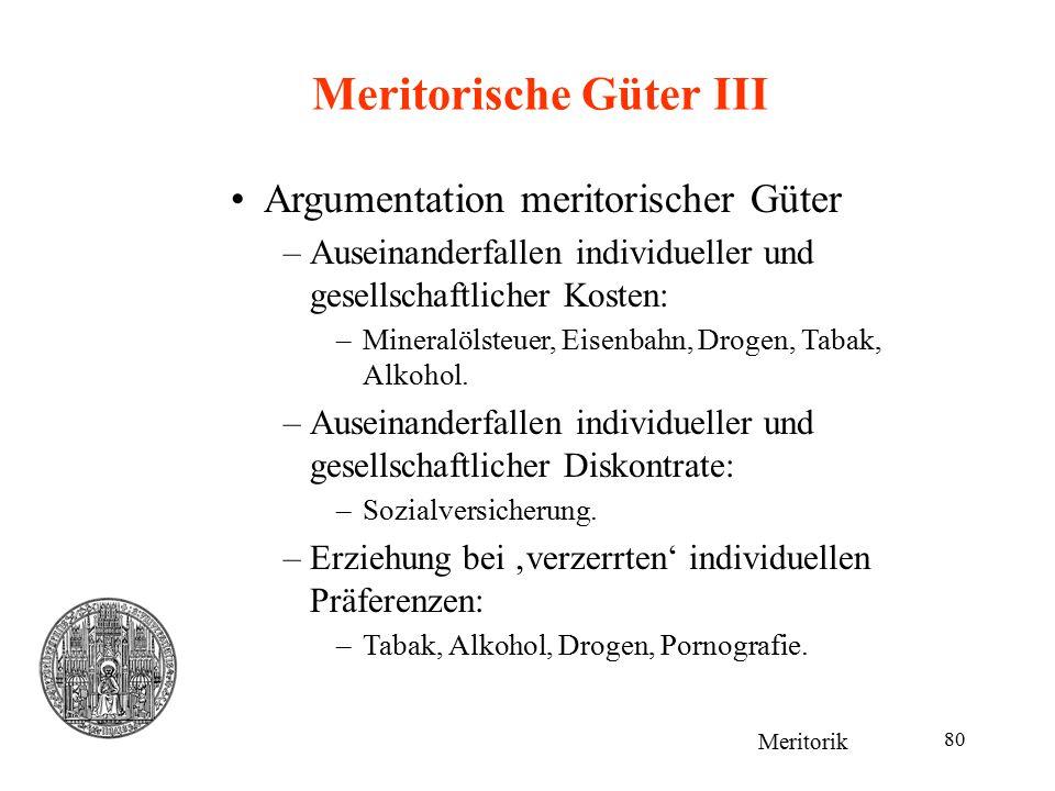 80 Meritorische Güter III Meritorik Argumentation meritorischer Güter –Auseinanderfallen individueller und gesellschaftlicher Kosten: –Mineralölsteuer