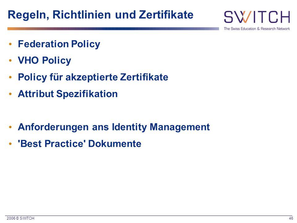 2006 © SWITCH 46 Regeln, Richtlinien und Zertifikate Federation Policy VHO Policy Policy für akzeptierte Zertifikate Attribut Spezifikation Anforderun